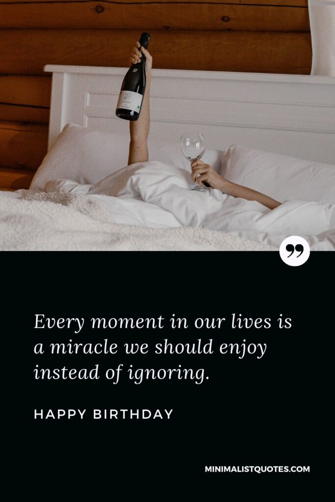 Birthday Wish & Message With HD Image: Every moment in our lives is a miracle we should enjoy instead of ignoring.