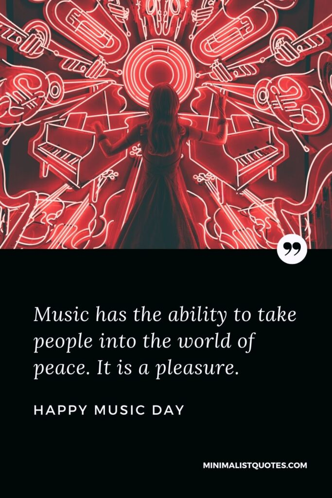 World music day wish, quote & HD Poster Image: Music has the ability to take people into the world of peace. It is a pleasure. Happy Music Day!