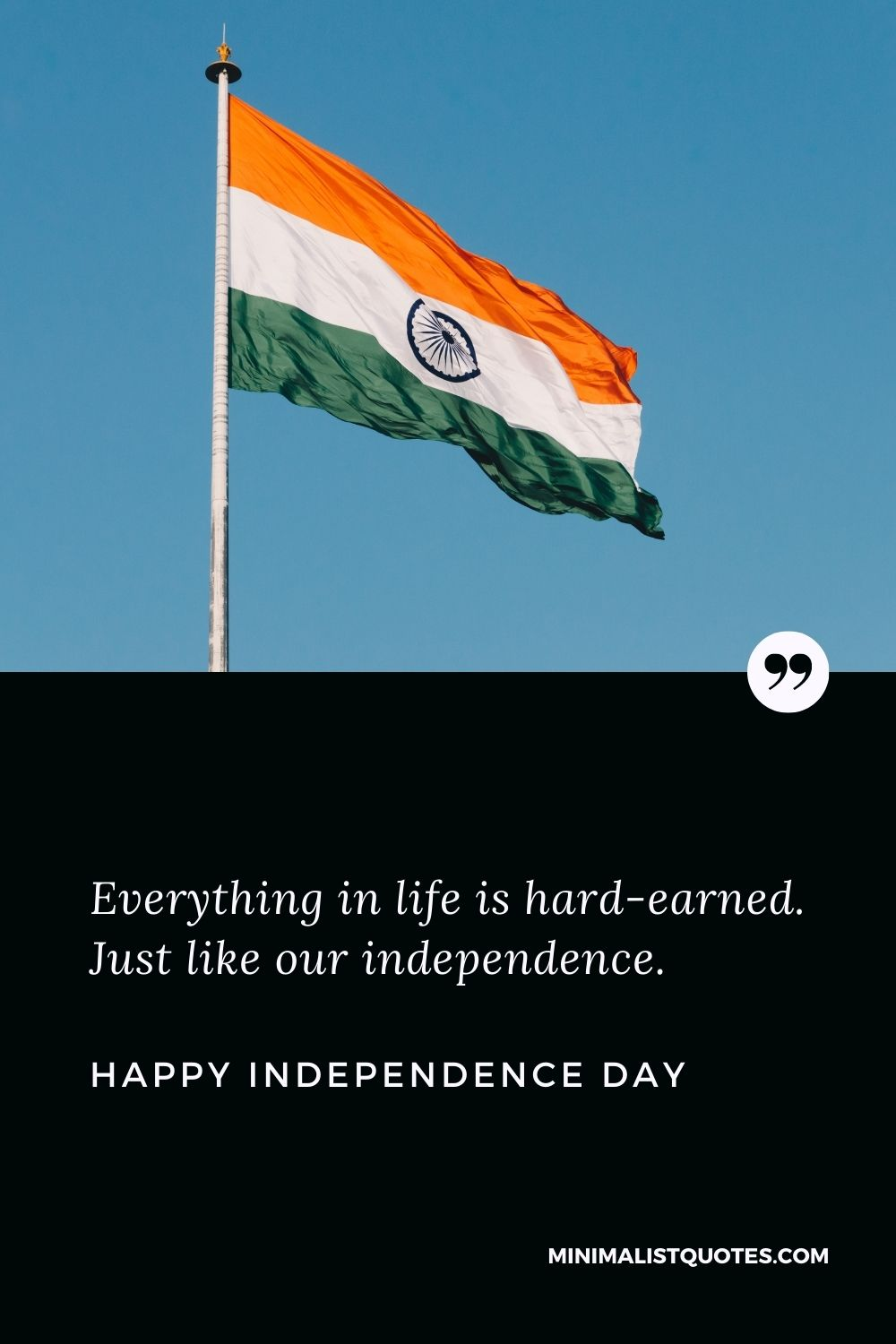 Independence Day Wish & Message With HD Image: Everything in life is hard-earned. Just like our independence. Happy Independence Day!