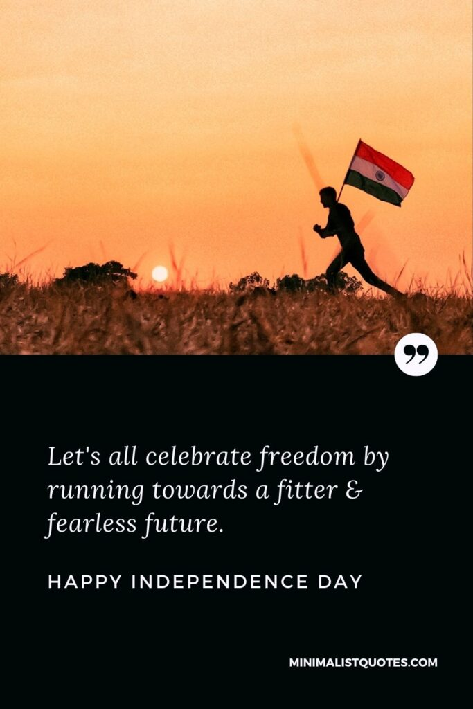 Independence Day Wish & Message With Image: Let's all celebrate freedom by running towards a fitter & fearless future. Happy Independence Day!
