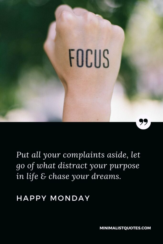 Monday Motivation Wish, Quote & Message With HD Image: Put all your complaints aside, let go of what distract your purpose in life & chase your dreams. Happy Monday!