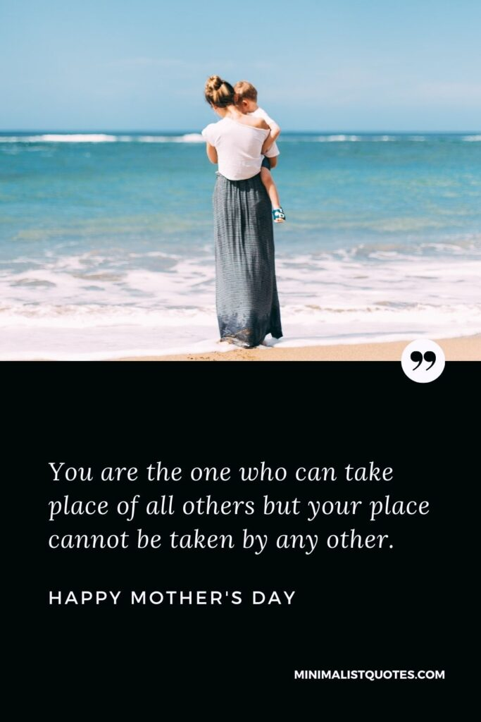 Mother's Day Wish & Message With HD Image: You are the one who can take place of all others but your place cannot be taken by any other. Happy Mother's Day!