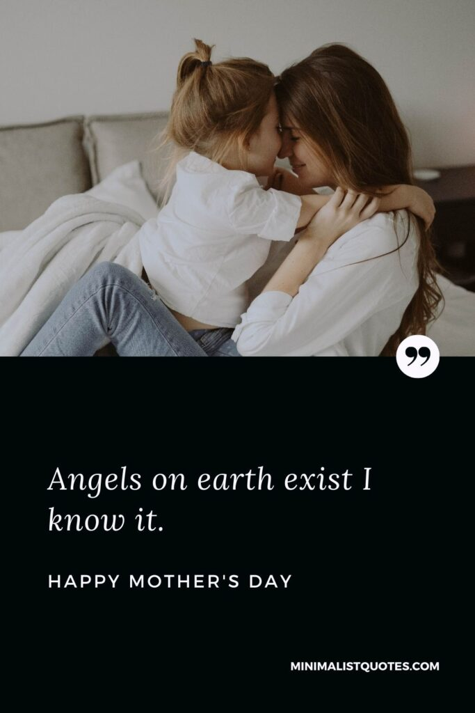 Mother's Day wish, message & quote with image: Angels on earth exist I know it. Happy Mother's Day!