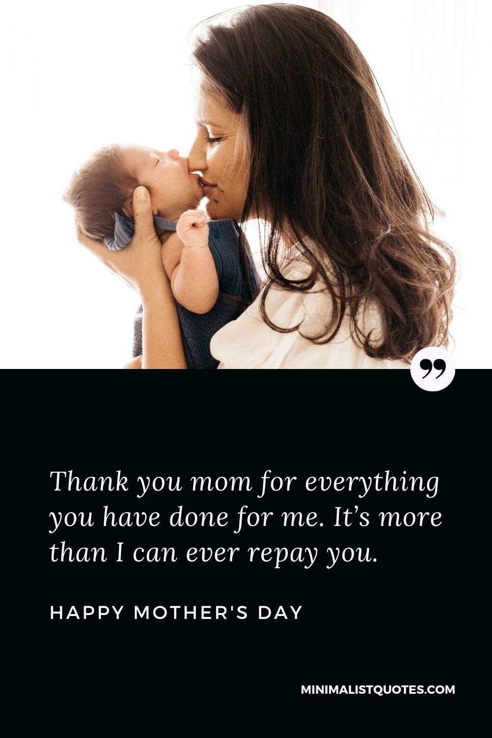 Mother's Day wish, message & quote with HD image: Thank you mom for everything you havedone for me. It's more than I can ever repay you. Happy Mother's Day!