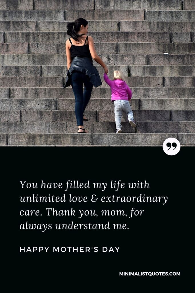 Mother's day wish, message & quote with HD image: You have filled my life with unlimited love & extraordinary care. Thank you, mom, for always understand me. Happy Mother's Day!