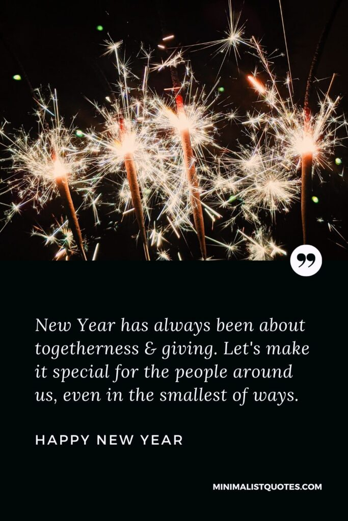 New Year Wish & Message With HD Image: New Year has always been about togetherness & giving.Let's make it special for the people around us, even in the smallest of ways. Happy New Year!