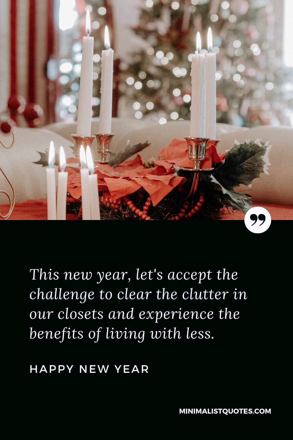 New Year Wish & Message With HD Image: This new year, let's accept the challenge to clear the clutter in our closets and experience the benefits of living with less. Happy New Year!