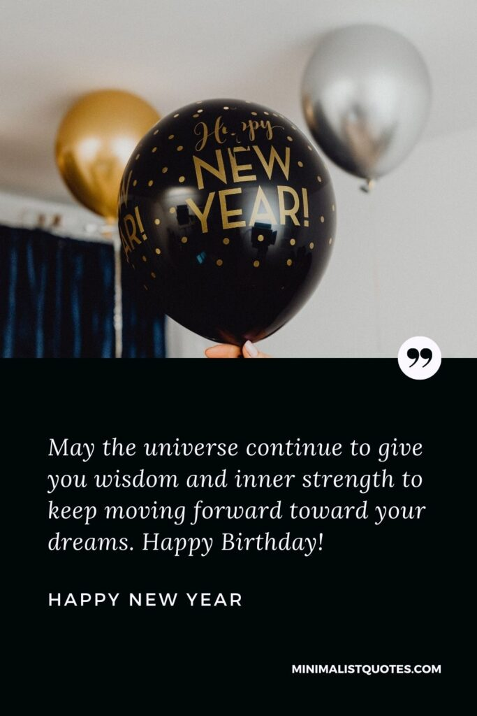 New Year Wish & Message with HD Image: May the universe continue to give you wisdom and inner strength to keep moving forward toward your dreams. Happy New Year!