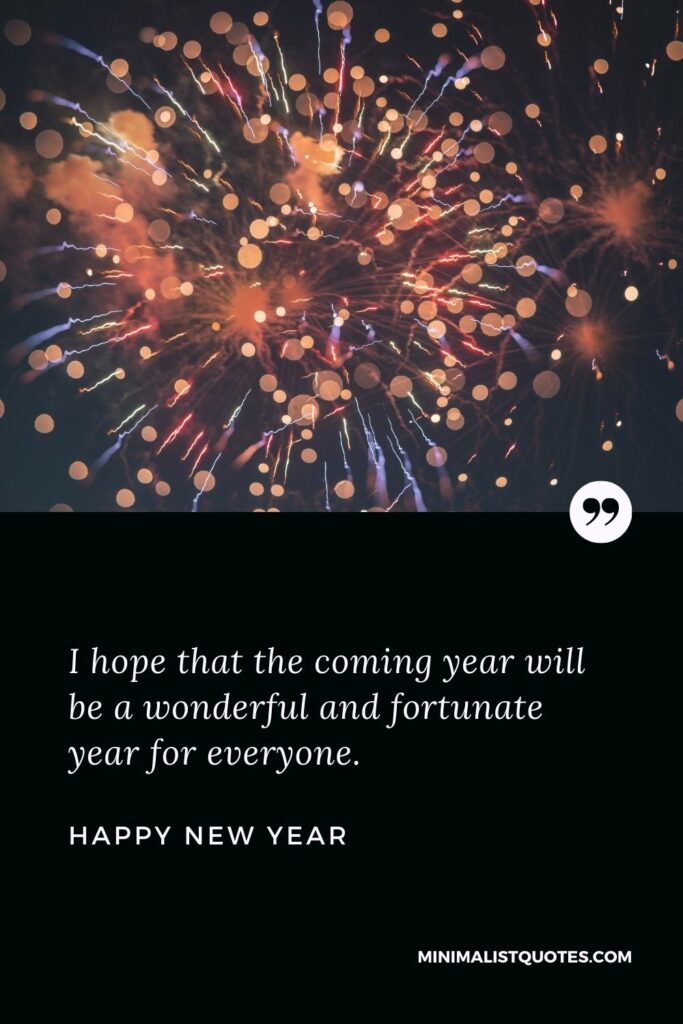 New Year wish & message with HD image: I hope that the coming year will be a wonderful and fortunate year for everyone. Happy New Year!