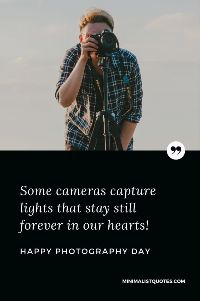 Photography Day Wish & Message With Image: Some cameras capture lights that stay still forever in our hearts. Happy World Photography Day!