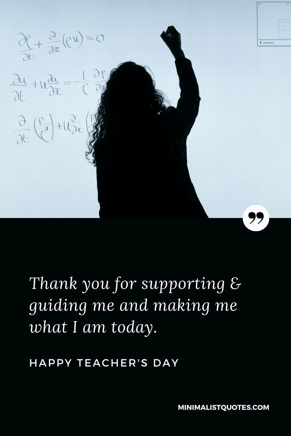 Teacher's Day Wish & Message With HD Image: Thank you for supporting & guiding me and making me what I am today. Happy Teacher's Day!