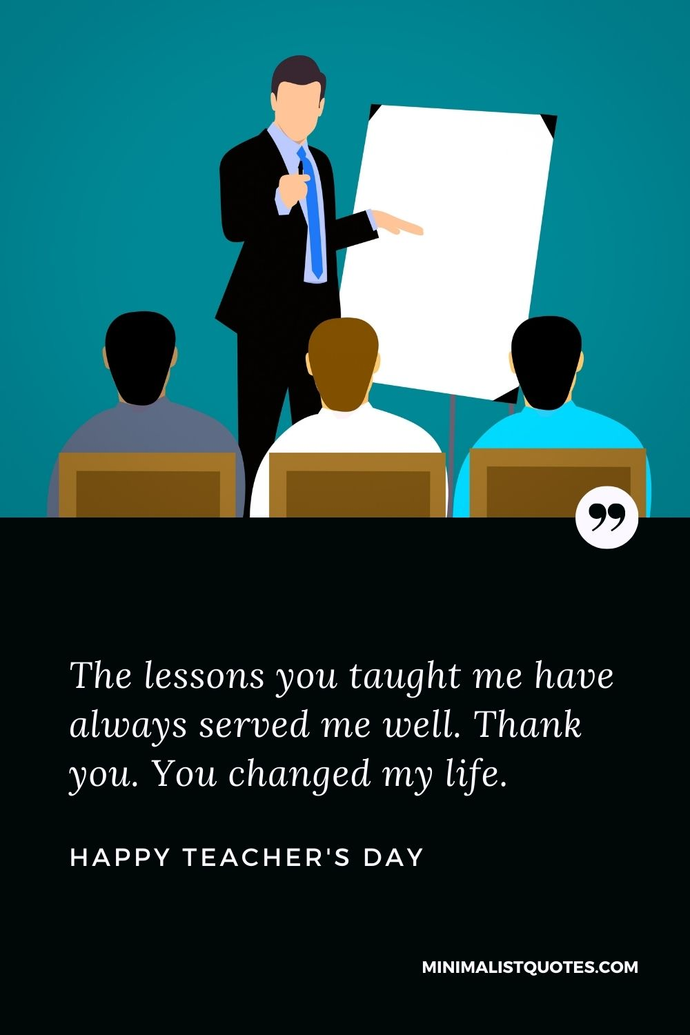 Teacher's Day Wish & Message With HD Image: The lessons you taught me have always served me well. Thank you. You changed my life. Happy Teacher's Day!
