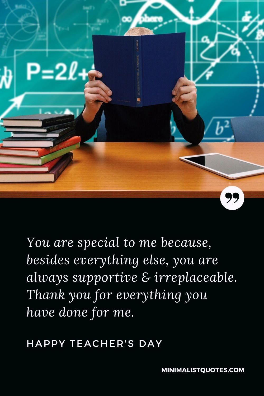 Teacher's Day Wish & Message With Image: You are special to me because, besides everything else, you are always supportive & irreplaceable. Thank you for everything you have done for me.Happy Teacher's Day!