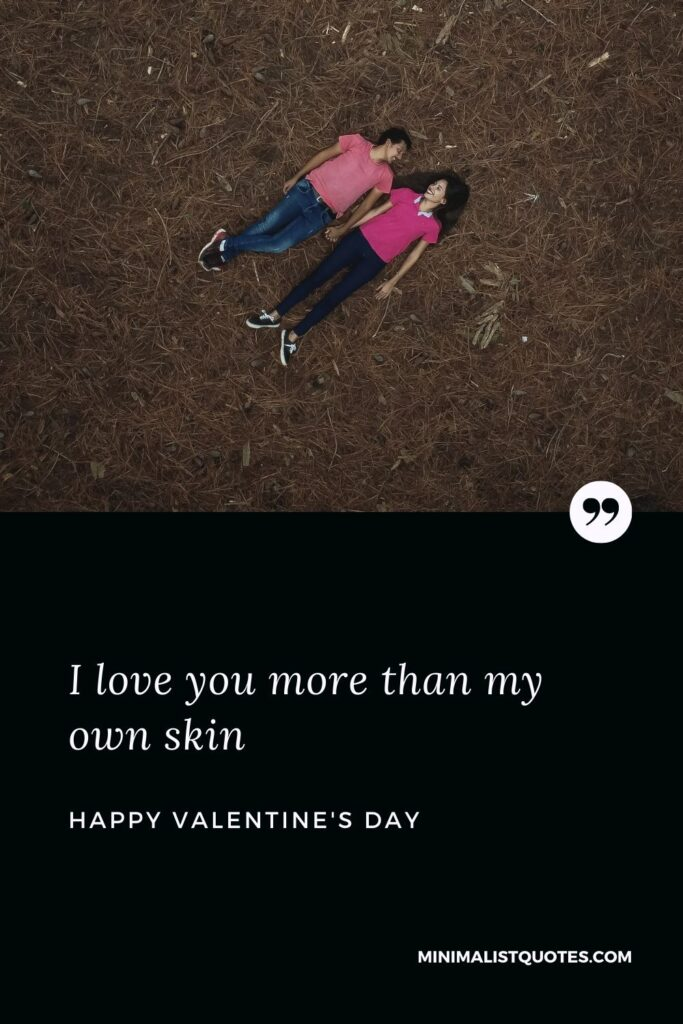 Valentine's Day wish & message with HD image: I love you more than my own skin. Happy Valentine's Day!