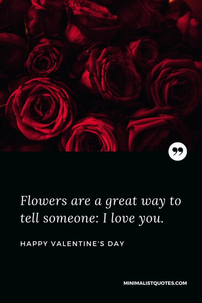 Valentine's Day Wish & Message With Image: Flowers are a great way to tell someone: I love you. Happy Valentine's Day!