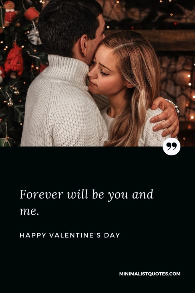 Valentine's Day Wish & Message With HD Image: Forever will be you and me. Happy Valentine's Day!
