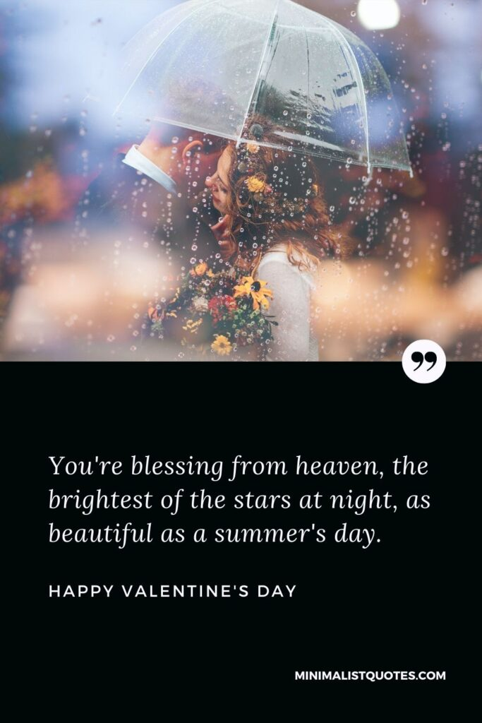 Valentine's Day Wish & Message with HD Image: You're blessing from heaven, the brightest of the stars at night, as beautiful as a summer's day. Happy Valentine's Day!