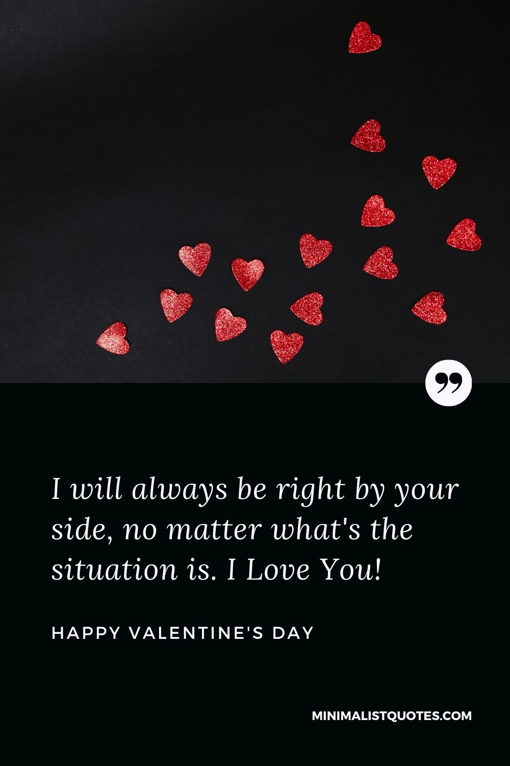 Valentine's day wish, message & quote with HD image: I will always be right by your side, no matter what's the situationis. I Love You! Happy Valentine's Day!