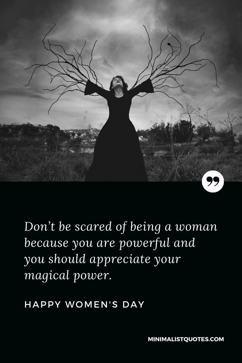 Women's Day Wish & Message With Image: Don't be scared of being a woman because you are powerful and you should appreciate your magical power. Happy Women's Day!