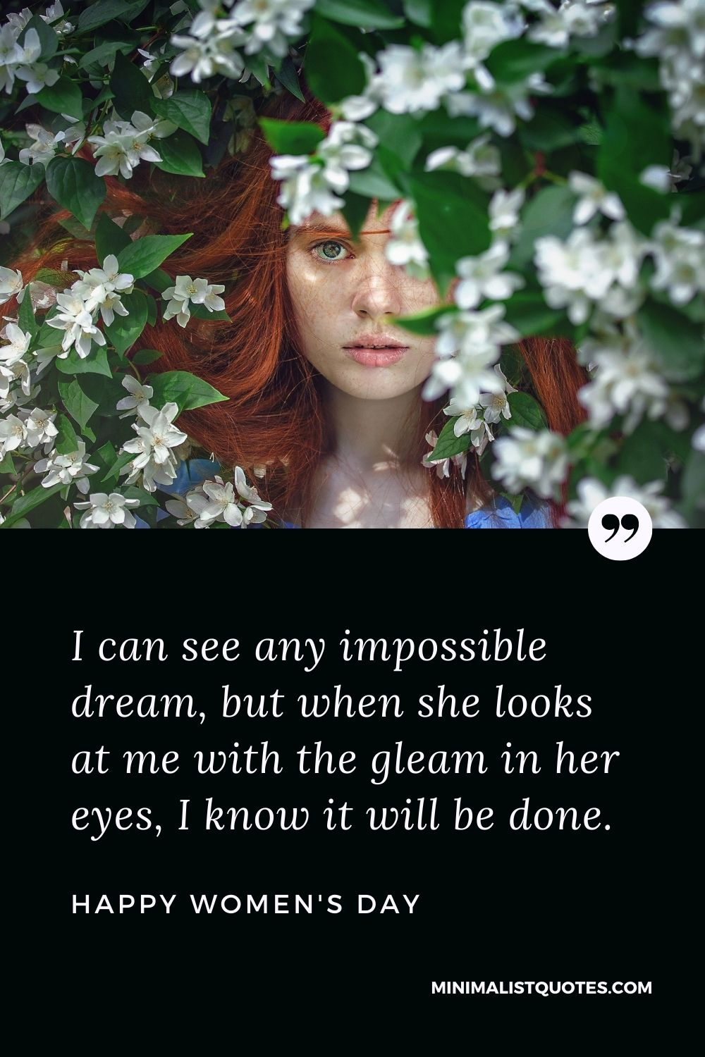 Women's Day Wish & Message With HD Image: I can see any impossible dream, but when she looks at me with the gleam in her eyes, I know it will be done.Happy Women's Day!
