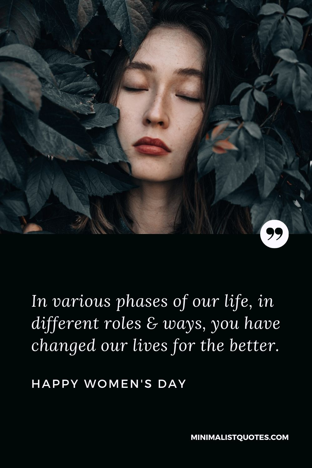 Women's Day Wish & Message With HD Image: In various phases of our life, in different roles & ways, you have changed our lives for the better. Happy Women's Day!