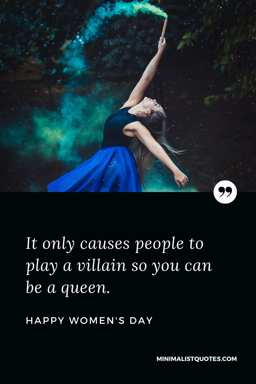 Women's Day Wish & Message With HD Image: It only causes people to play a villain so you can be a queen. Happy Women's Day!