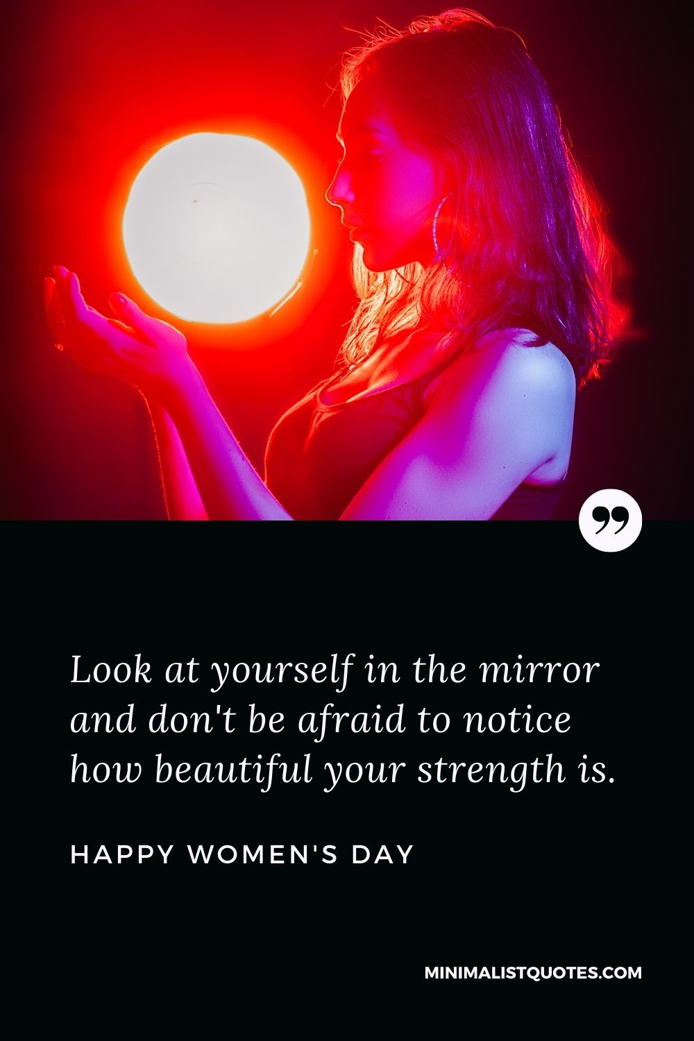 Women's Day Wish & Message With Image: Look at yourself in the mirror and don't be afraid to notice how beautiful your strength is. Happy Women's Day!