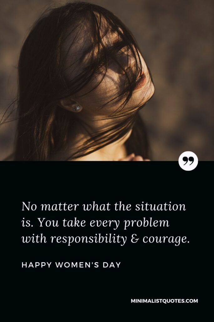 Women's Day Wish & Message With HD Image: No matter what the situation is. You take every problem with responsibility & courage.