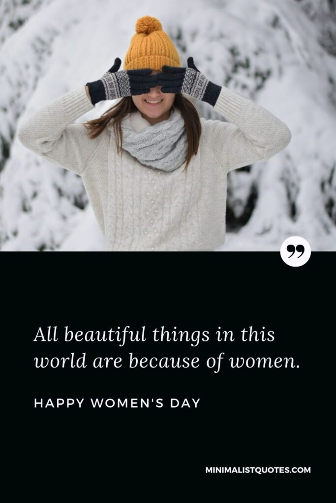 Women's Day wish, message & quote with HD image: All beautiful things in this world are because of women. Happy Women's Day!
