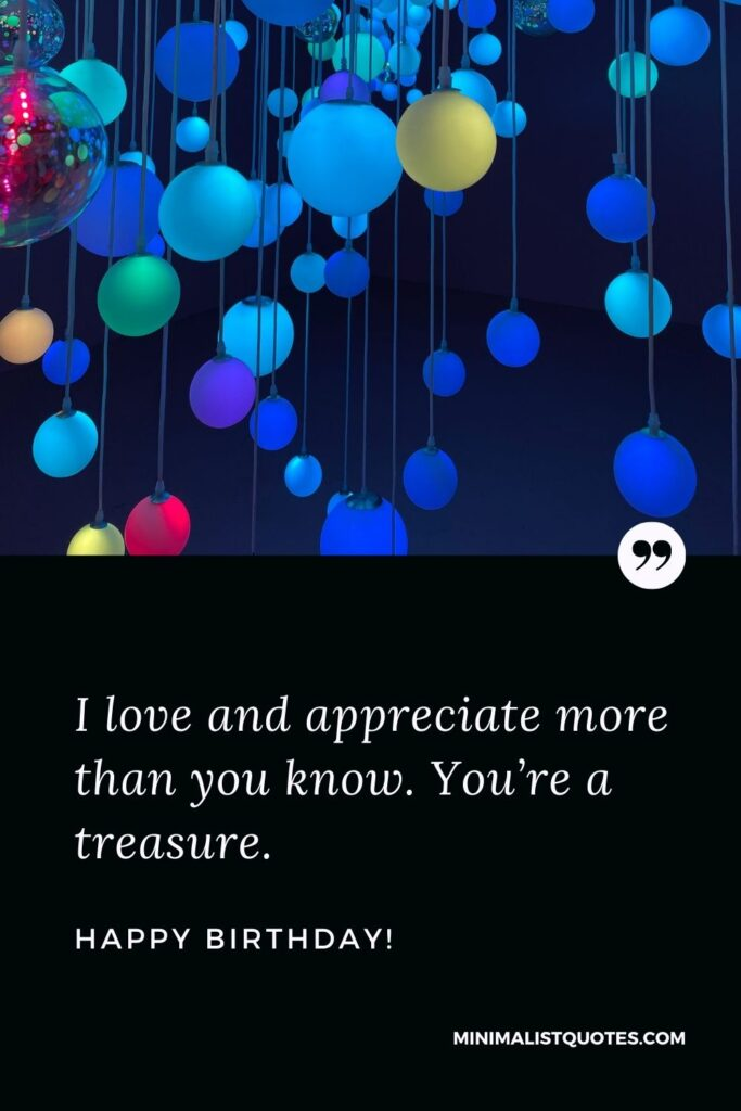 Birthday wish, quote & message with image: I love and appreciate more than you know. You're a treasure. Happy Birthday!