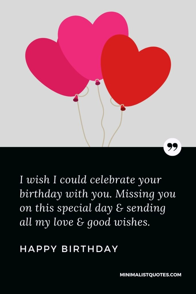 Birthday Wish, Message & Quote with Image: I wish I could celebrate your birthday with you. Missing you on this special day & sending all my love & good wishes. Happy Birthday!