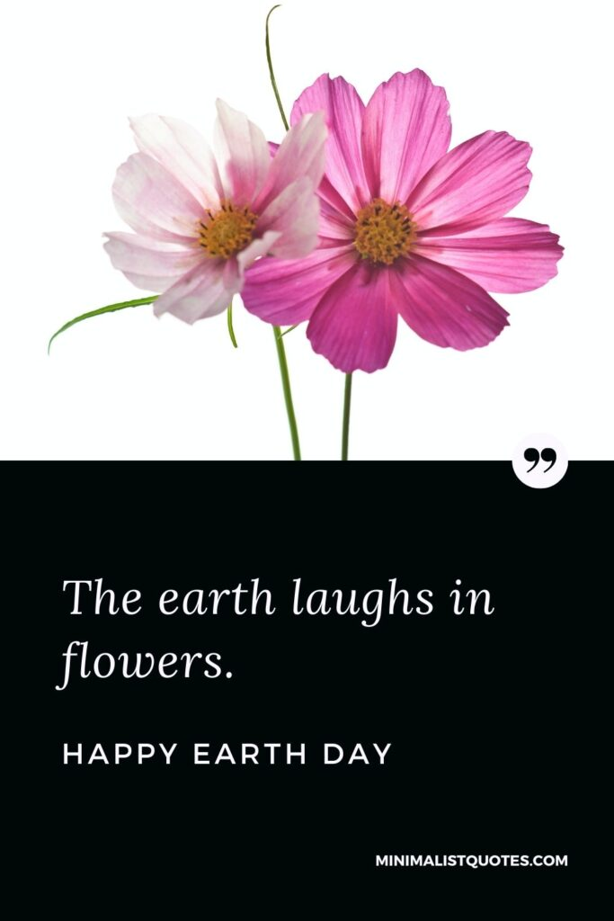 Earth Day Quote, Wish & Message with Image: The earth laughs in flowers. Happy Earth Day!