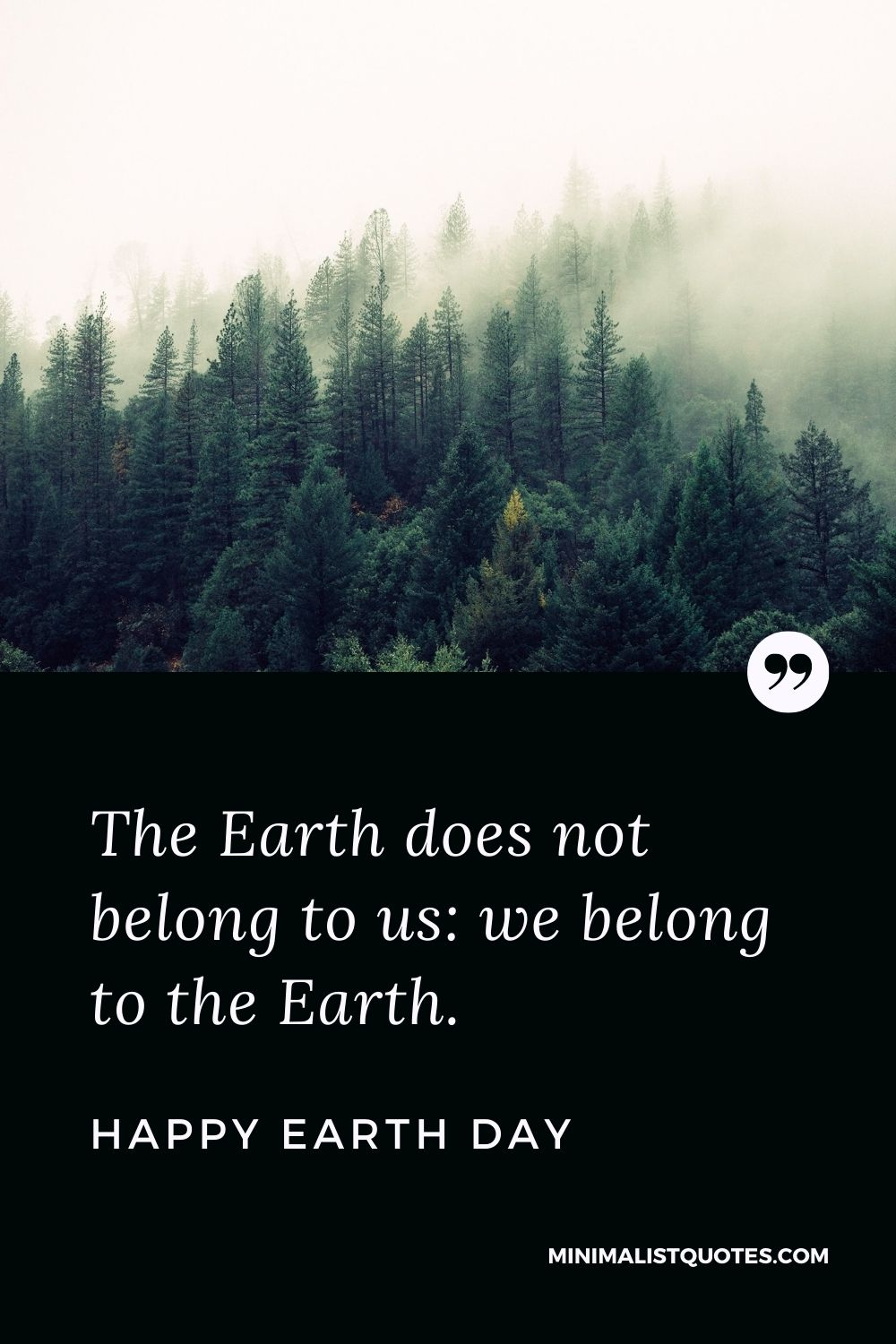 Earth Day Wish, Quote & Message with Image: The Earth does not belong to us: we belong to the Earth. Happy Earth Day!