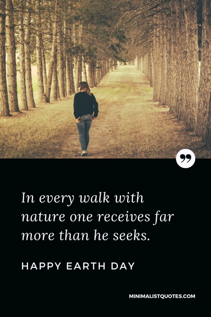 Earth Day Wish, Quote & Message with Image: In every walk with nature one receives far more than he seeks. Happy Earth Day!