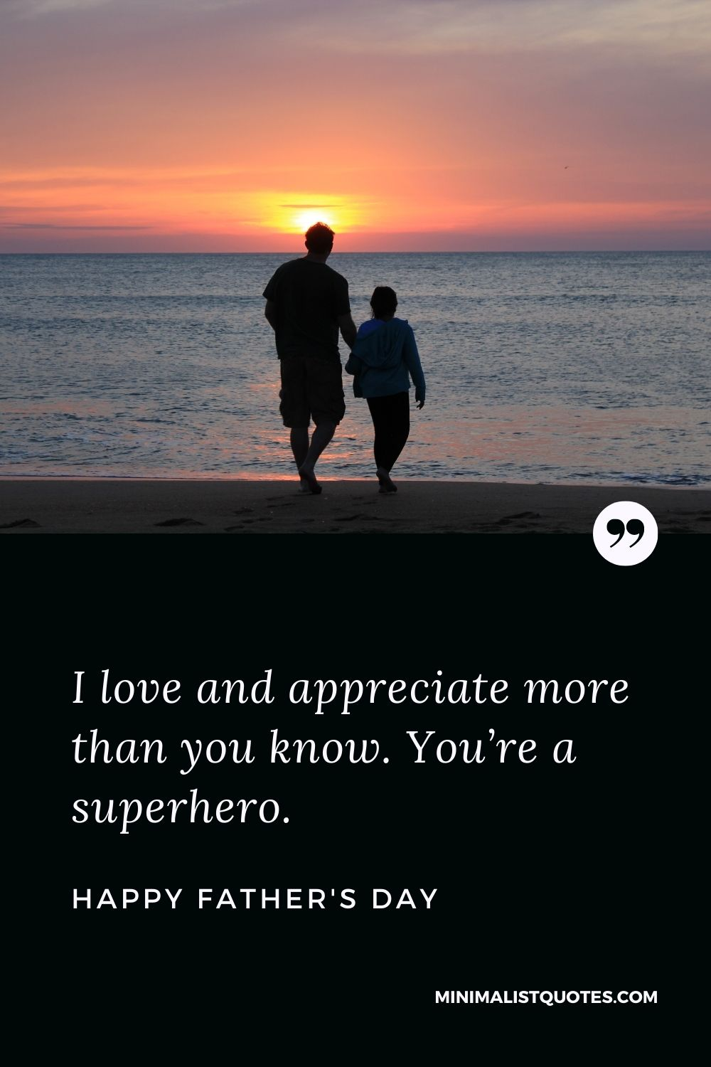 Father's Day wish, quote & message with image: I love and appreciate more than you know. You're a superhero. Happy Father's Day!