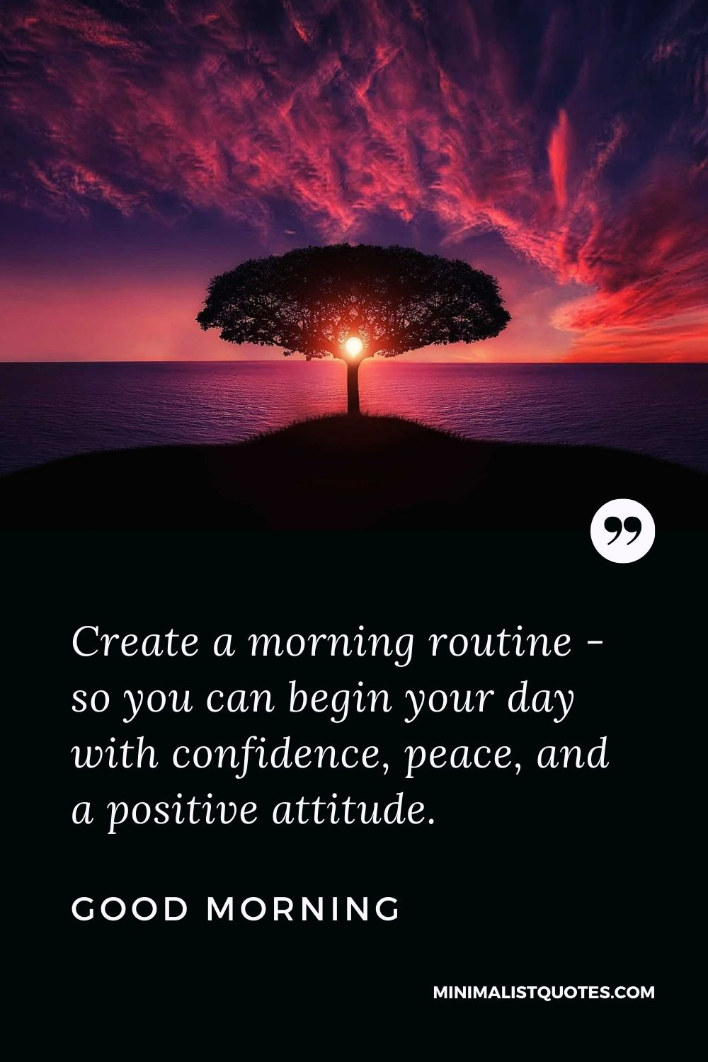 Good Morning Wish, Quote & Message wth Image: Create a morning routine - so you can begin your day with confidence, peace, and a positive attitude. Good Morning!