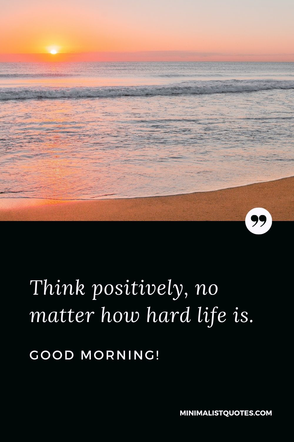 Good Morning wish, quote & message with image: Think positively, no matter how hard life is. Good Morning!