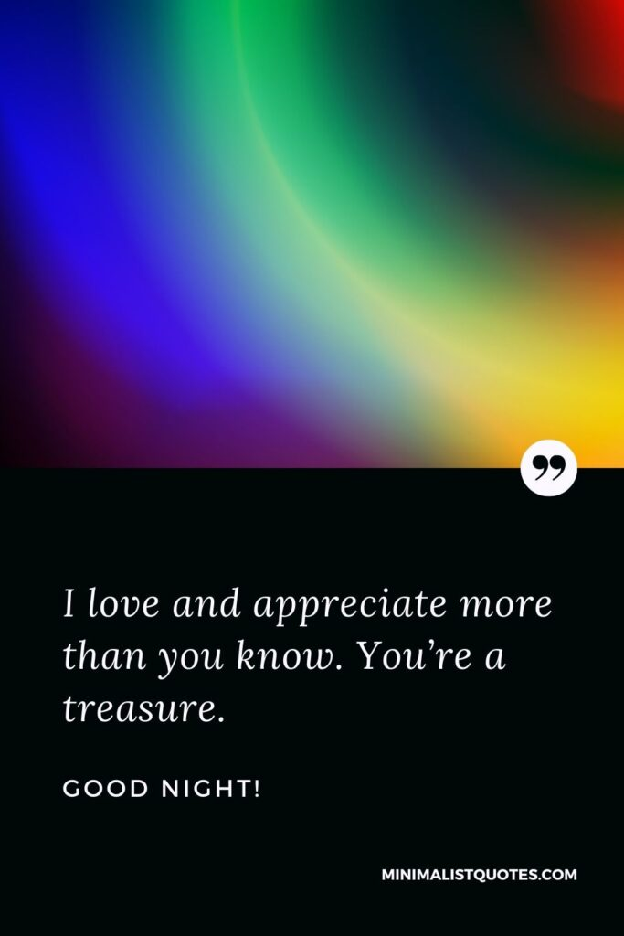 Good Night Wish, message & quote with image: I love and appreciate more than you know. You're a treasure. Good Night!