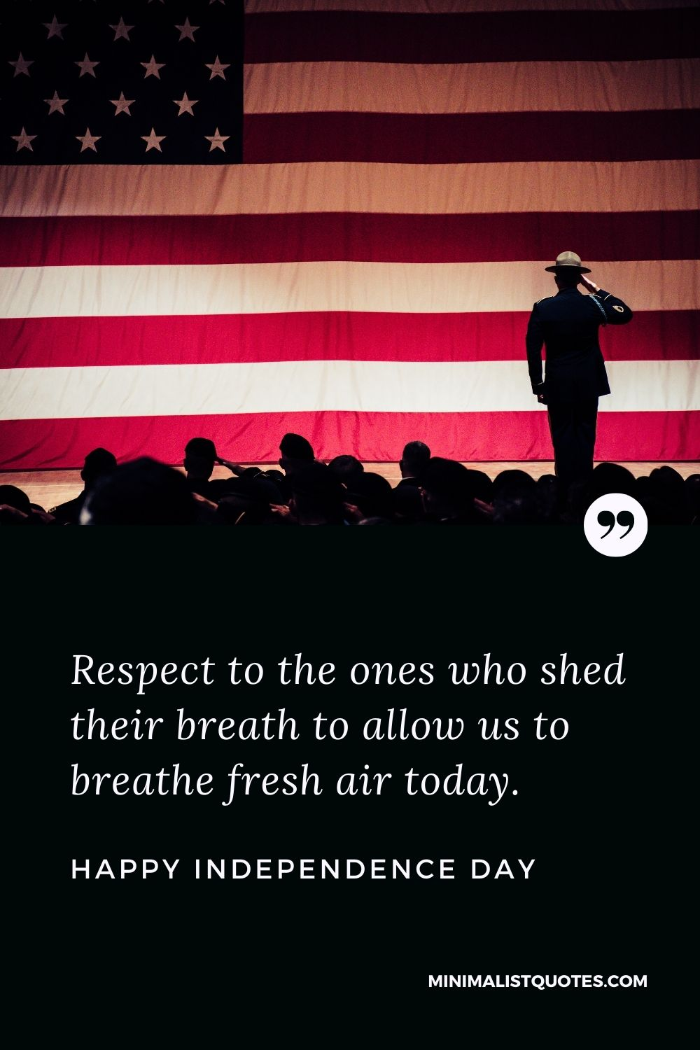 Independence Day wishes quotes with images: Respect to the ones who shed their breath to allow us to breathe fresh air today. Happy Independence Day!