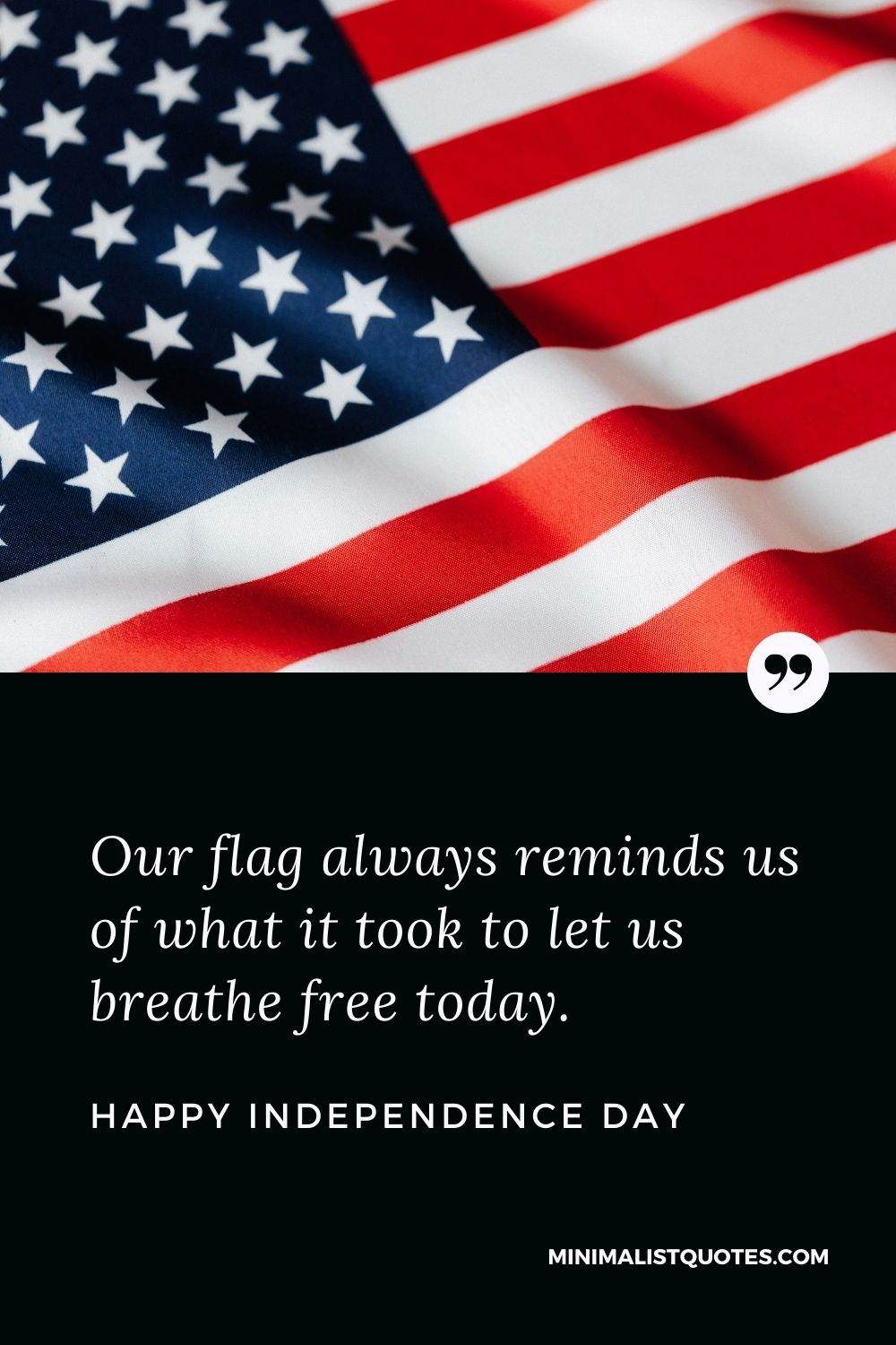 Independence Day Wishes Quotes with Images: Our flag will always remind me of what it took to let me breathe free today. Happy Independence Day!