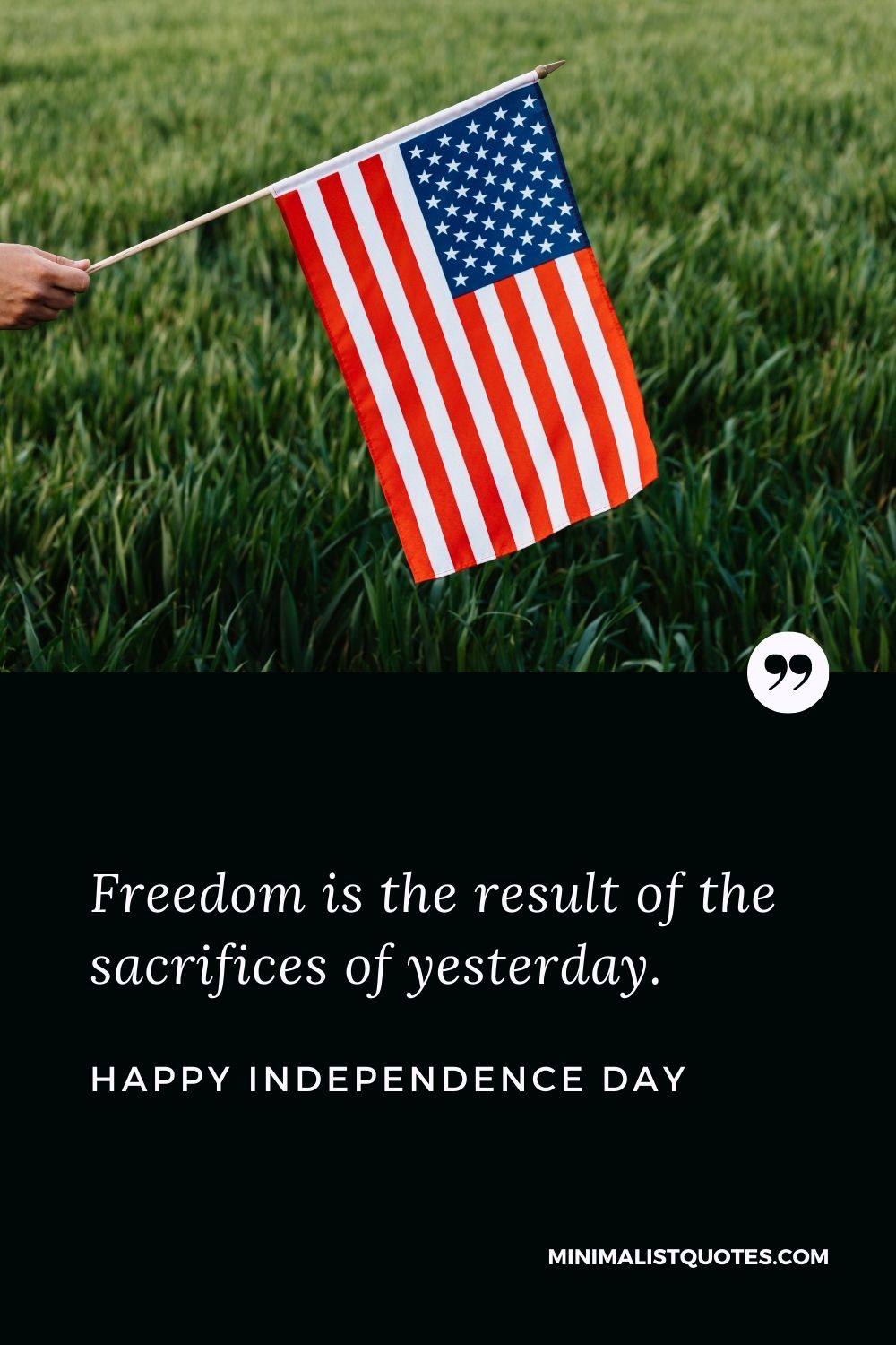 Independence Day wishes quotes with images: Freedom is the result of the sacrifices of yesterday. Happy Independence Day!