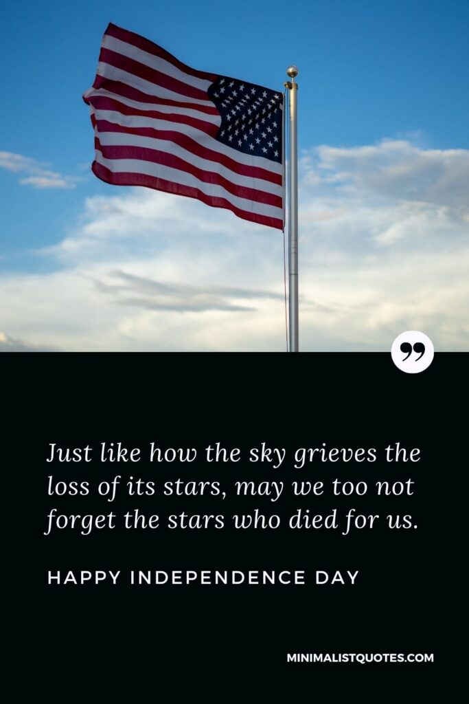 Independence Day wishes quotes with images: Just like how the sky grieves the loss of its stars, may we too not forget the stars who died for us. Happy Independence Day!