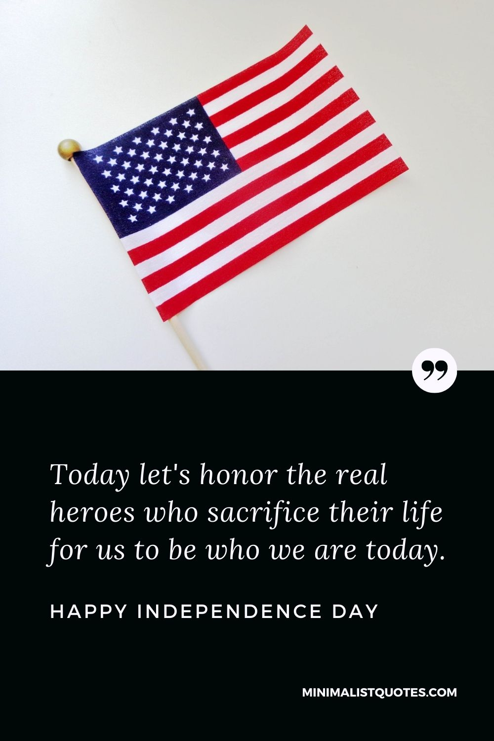 Independence Day wishes quotes with images: Today let's honor thereal heroes who sacrifice their life forus to be who we are today. Happy Independence Day!