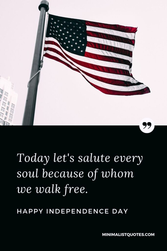 Independence Day Wishes Quotes with Images: Today let's salute every soul because of whom we walk free. Happy Independence Day!