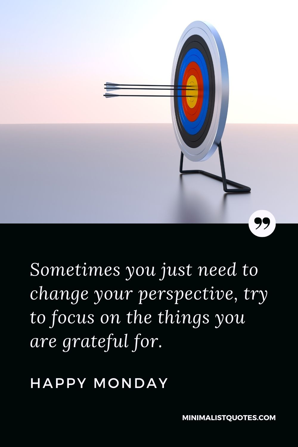 Monday Motivation Quote & Message with Image: Sometimes you just need to change your perspective, try to focus on the things you are grateful for. Happy Monday!