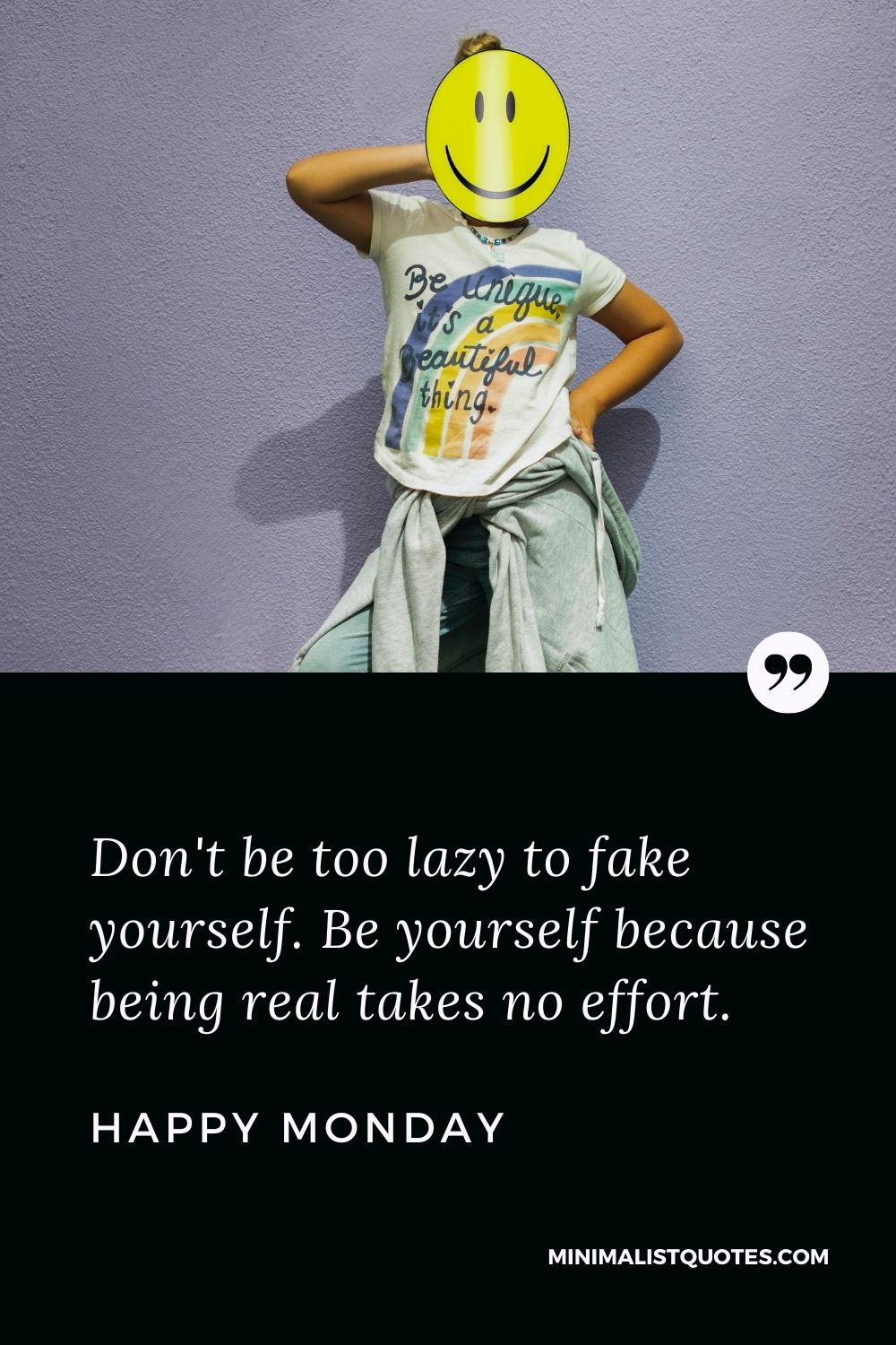 Monday Motivation Quote & Message with Image: Don't be too lazy to fake yourself. Be yourself because being real takes no effort. Happy Monday!