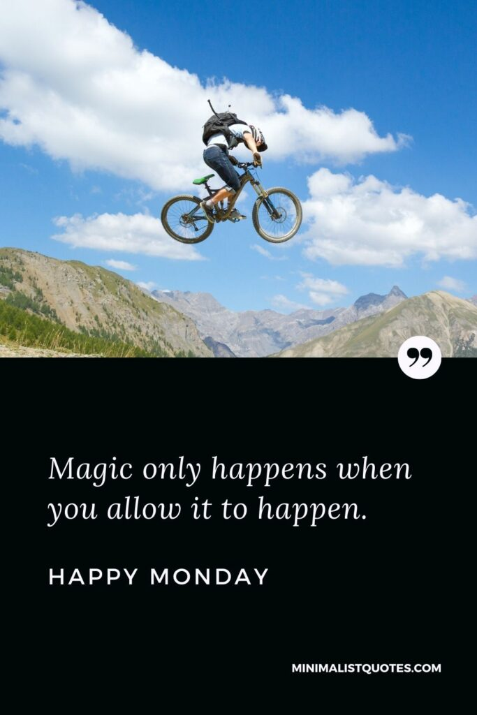 Monday Motivation Quote & Message with Image: Magic only happens when you allow it to happen. Happy Monday!