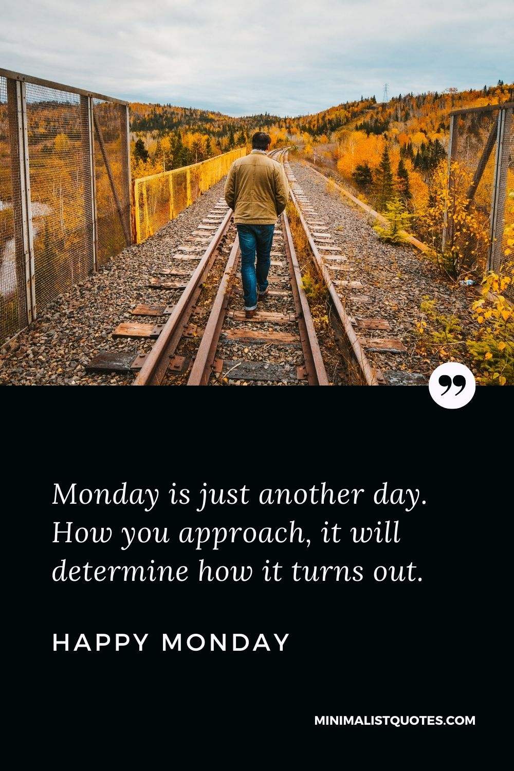 Monday Motivation Quote & Message: Monday is just another day. How you approach, it will determine how it turns out. Happy Monday!