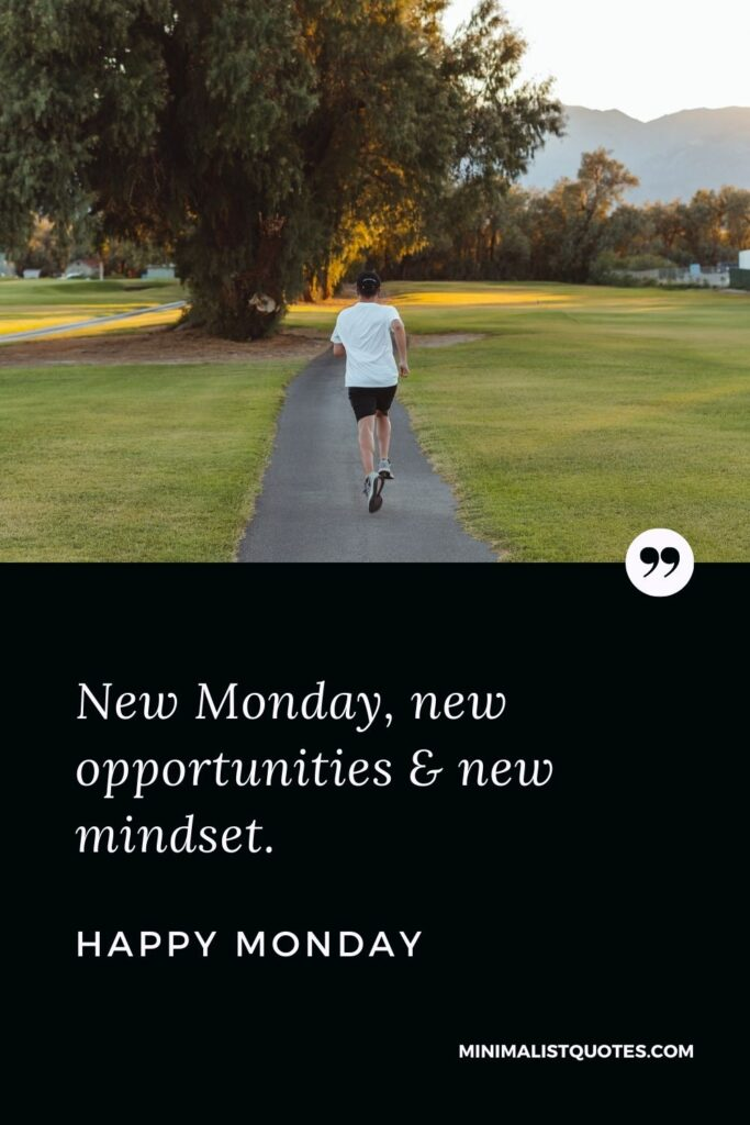 Monday Motivation quote & message with Images: New Monday, new opportunities & new mindset. Happy Monday!