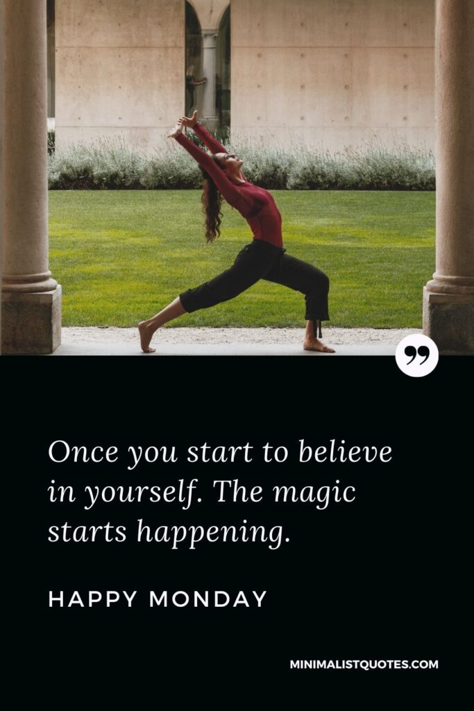 Monday Motivation Quote & Message with Image: Once you start to believe in yourself. The magic starts happening. Happy Monday!